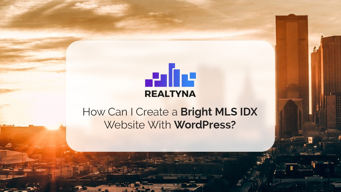 How Can I Create a Bright MLS IDX Website With WordPress?