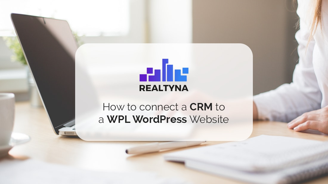 How to Connect a Real Estate CRM to a WPL WordPress Website