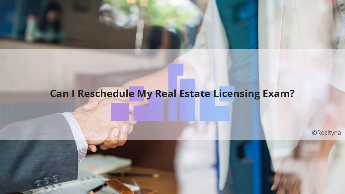 Can I Reschedule My Real Estate Licensing Exam?