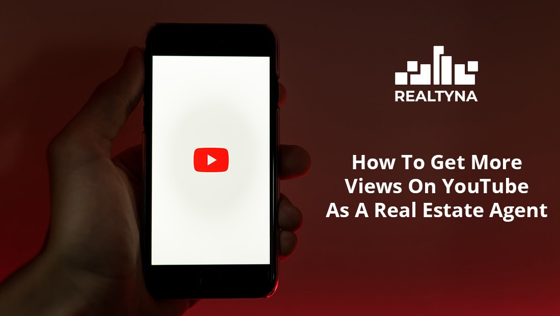 How To Het More Views On Youtube As a Real Estate Agent