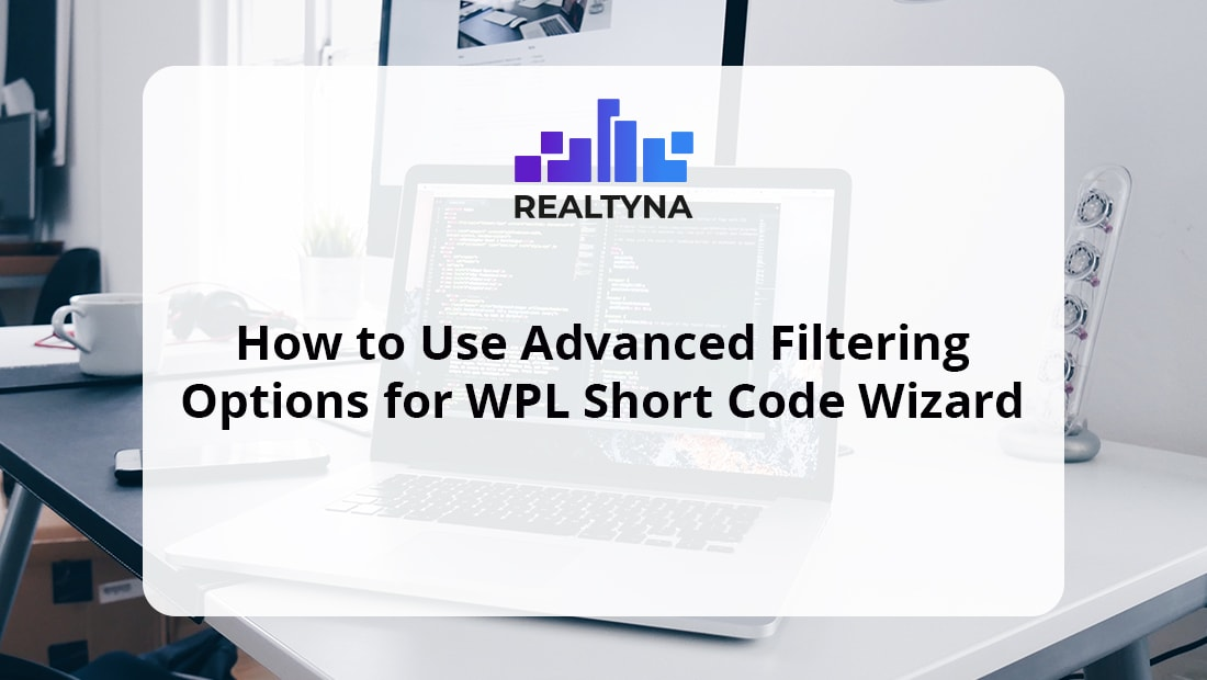 How to Use Advanced Filtering Option for WPL Short Code Wizard