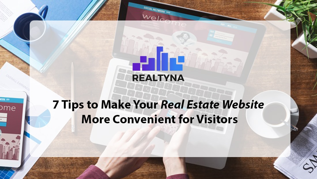 7 Tips How to Make Your Real Estate Website More Convenient for Visitors