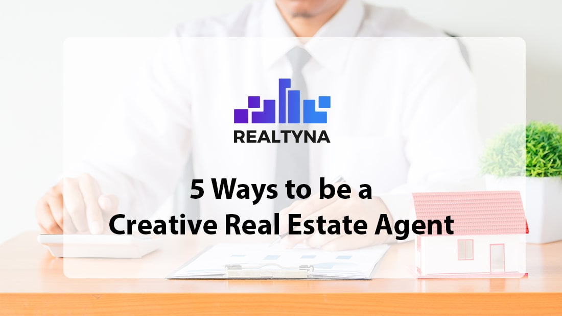 being a creative real estate agent