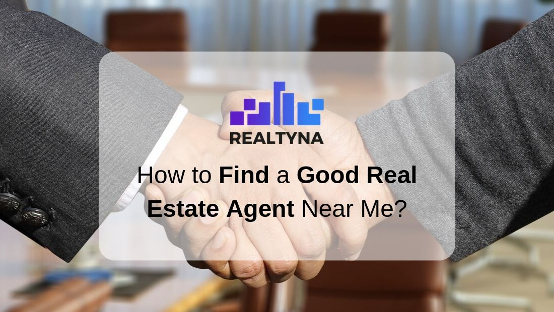 How to Find a Good Real Estate Agent Near Me