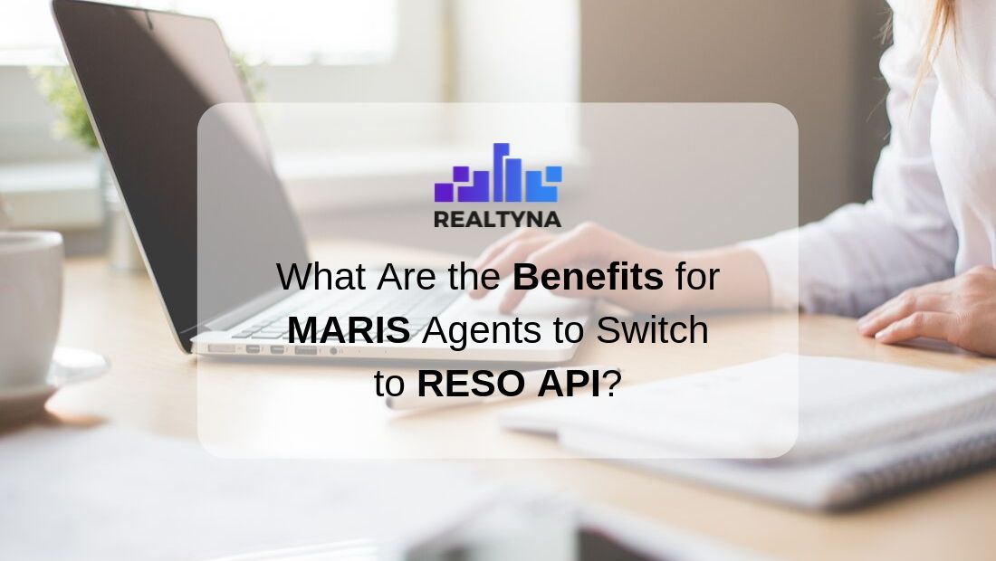 What Are the Benefits for MARIS Agents to Switch to RESO API