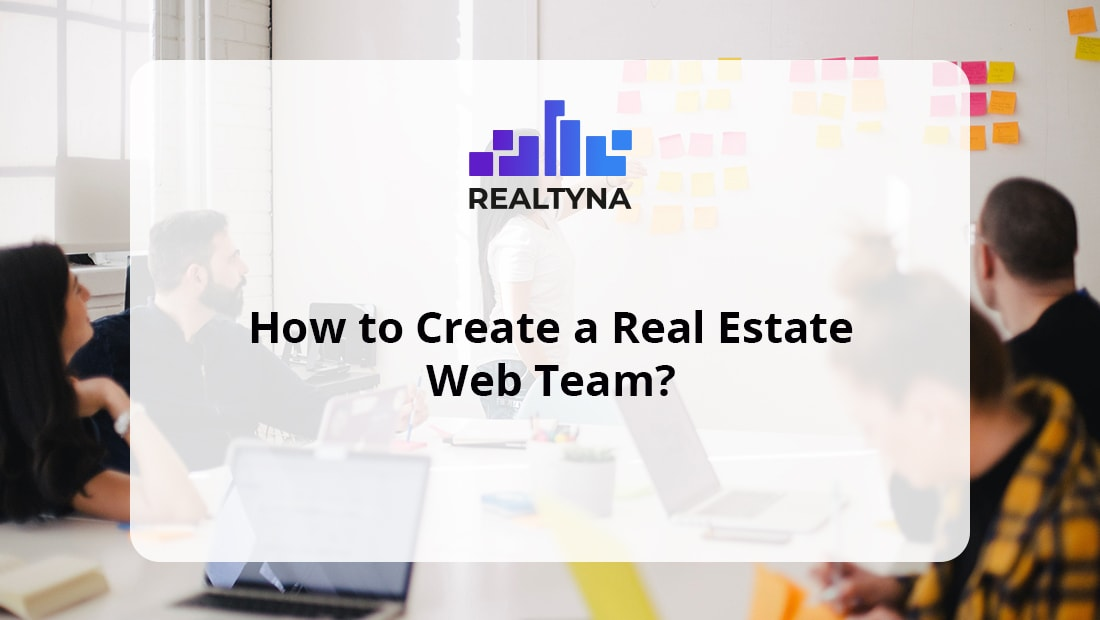 How to Create a Real Estate Web Team?