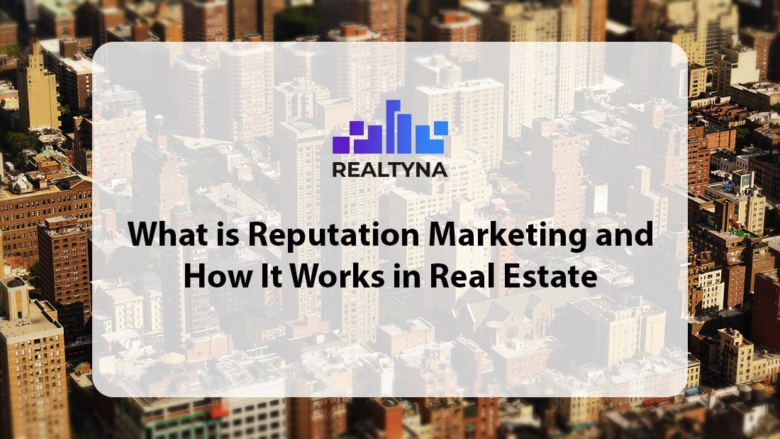 What is Reputation Marketing and How It Works in Real Estate