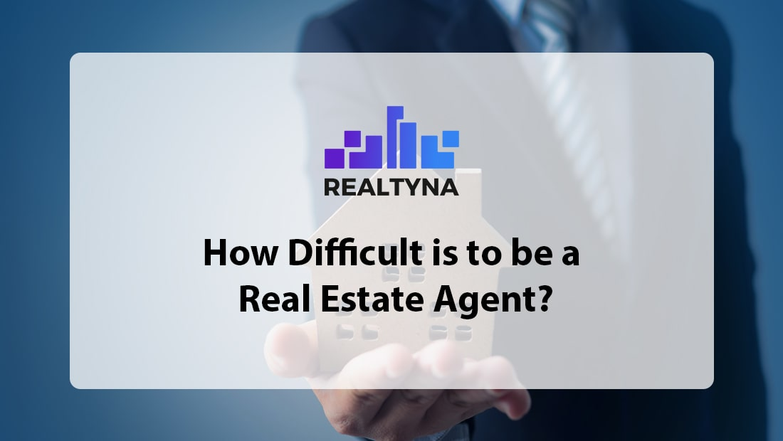 How Difficult is to be a Real Estate Agent?