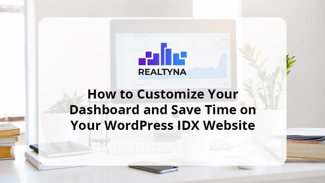 Customize Your Dashboard and Save Time on Your IDX Website