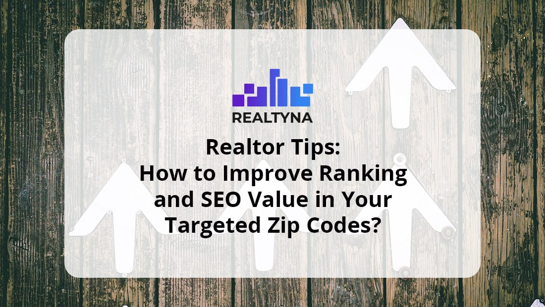 Realtor Tips: How to Improve Ranking and SEO Value in Your Targeted Zip Codes?