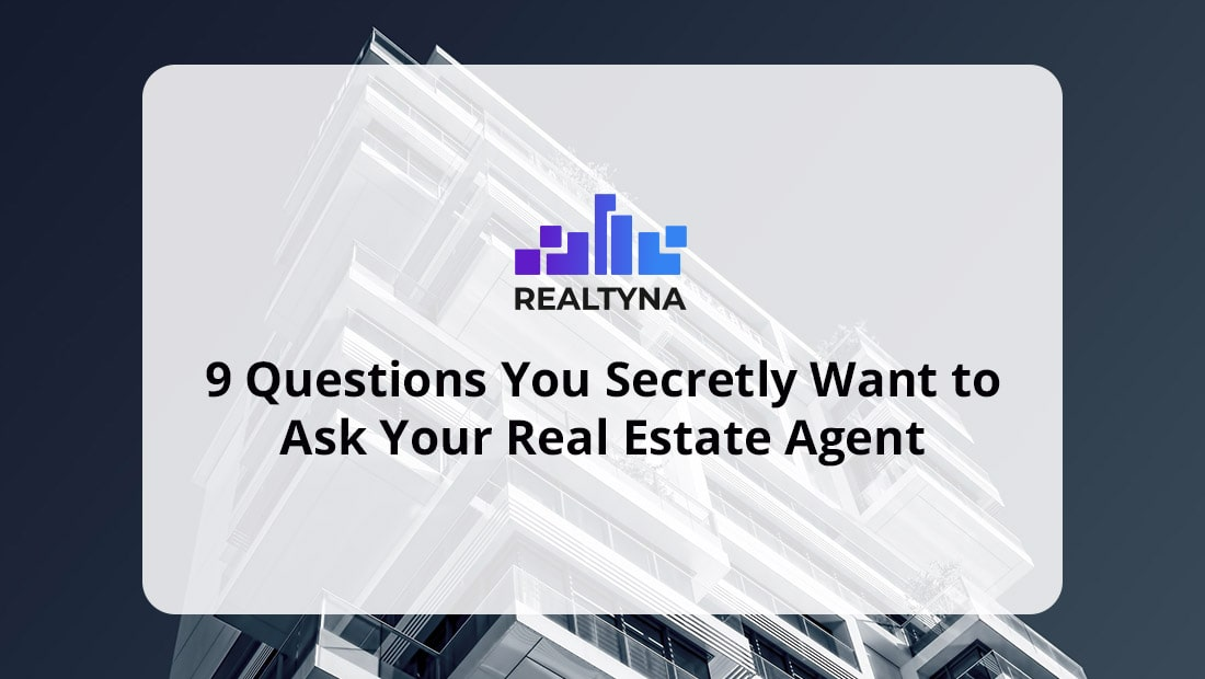 9 Questions You Secretly Want to Ask Your Real Estate Agent