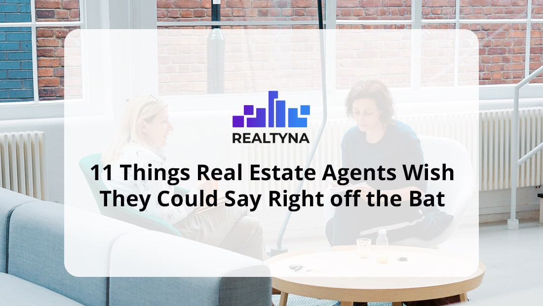 11 Things Real Estate Agents Wish They Could Say Right off the Bat