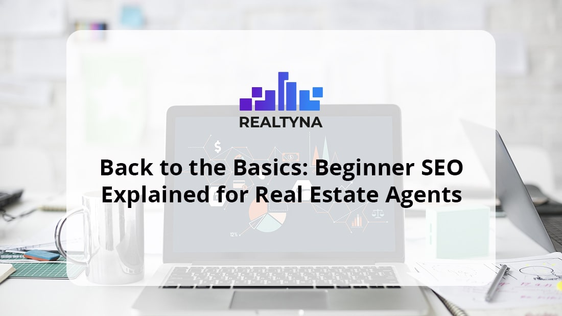 Back to the Basics: Beginner SEO Explained for Real Estate Agents