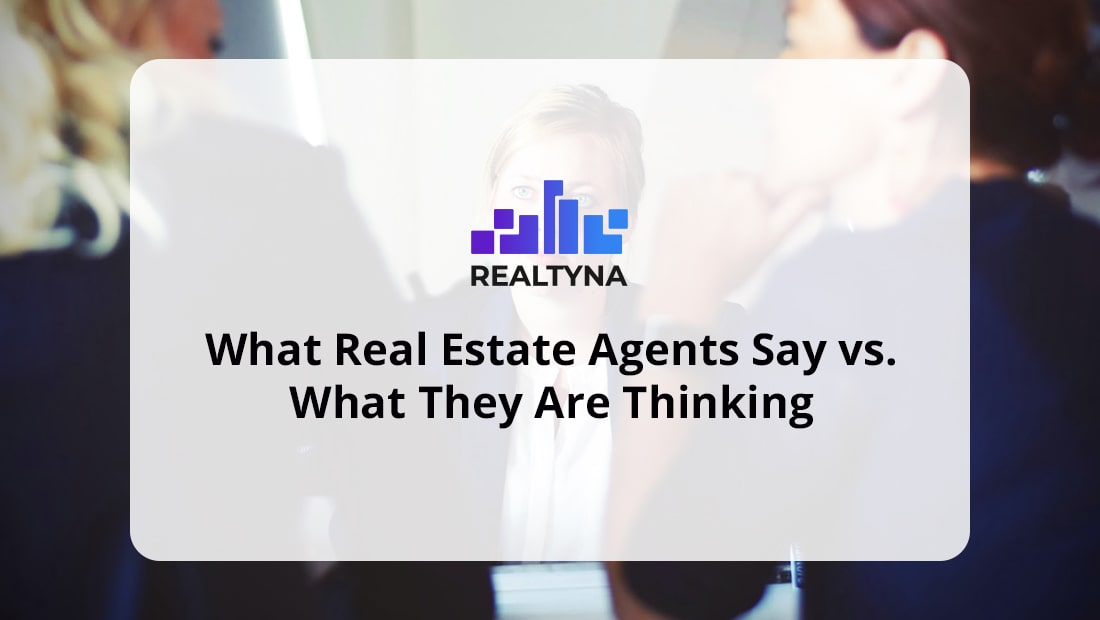 What Real Estate Agents Say vs. What They Are Thinking
