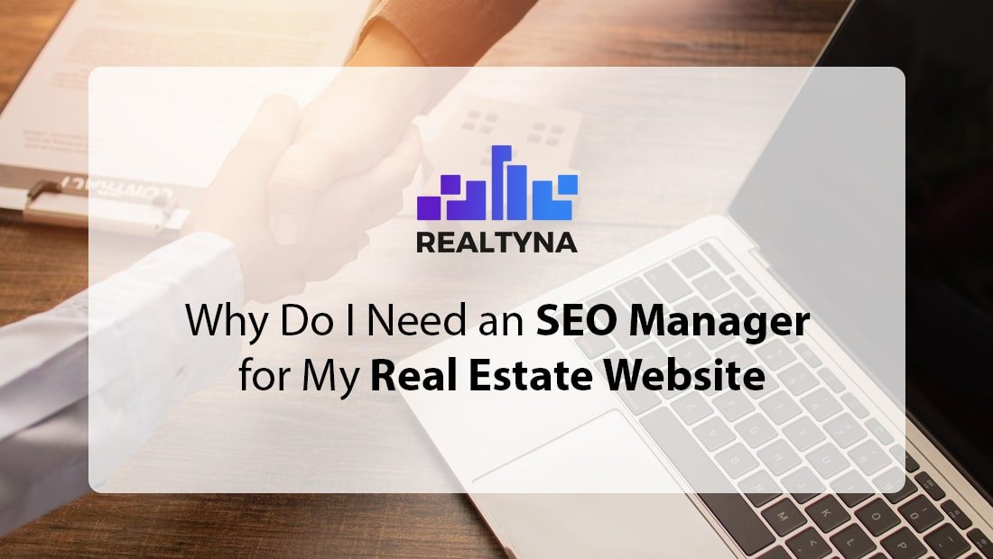 Why Do I Need an SEO Manager for My Real Estate Website
