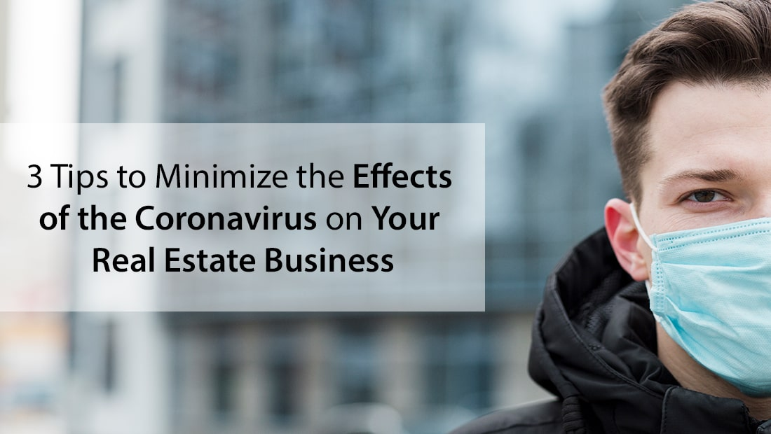 3 Tips to Minimize the Effects of the Coronavirus on Your Real Estate Business