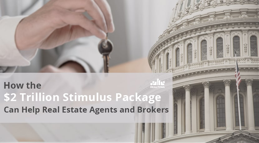How the $2 Trillion Stimulus Package Can Help Real Estate Agents and Brokers