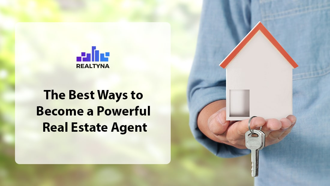 The Best Ways to Become a Powerful Real Estate Agent