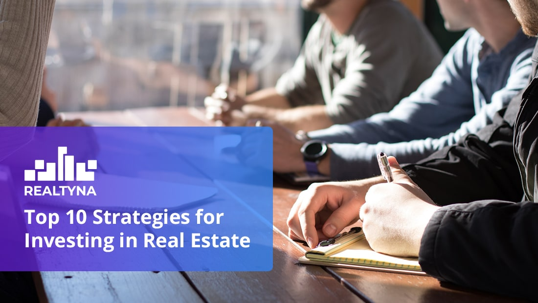 Top 10 Strategies for Investing in Real Estate