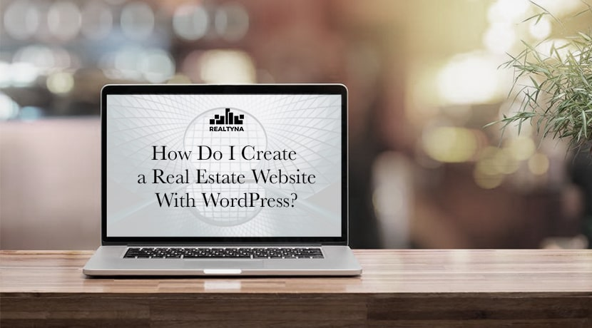 How Do I Create a Real Estate Website With Wordpress?