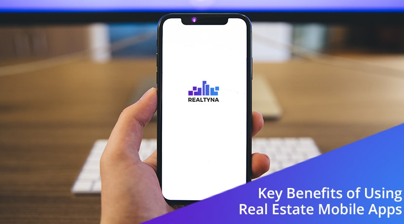 Key Benefits of Using Real Estate Mobile Apps