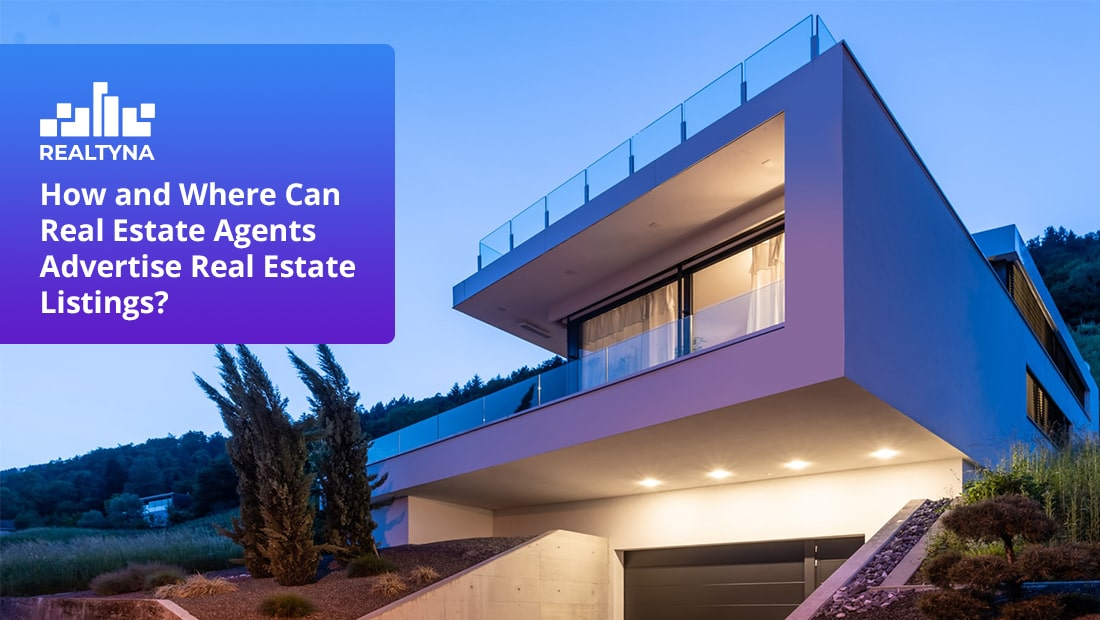 How and Where Can Real Estate Agents Advertise Real Estate Listings?