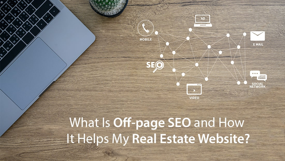 What Is Off-page SEO and How It Helps My Real Estate Website?