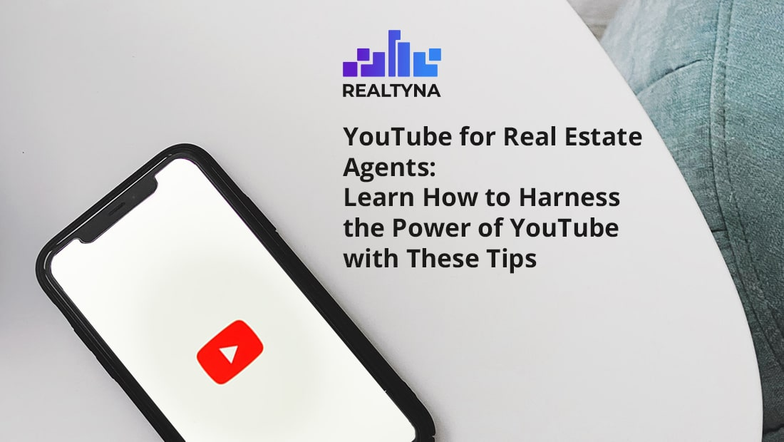 YouTube for Real Estate Agents: Learn How to Harness the Power of YouTube with These Tips