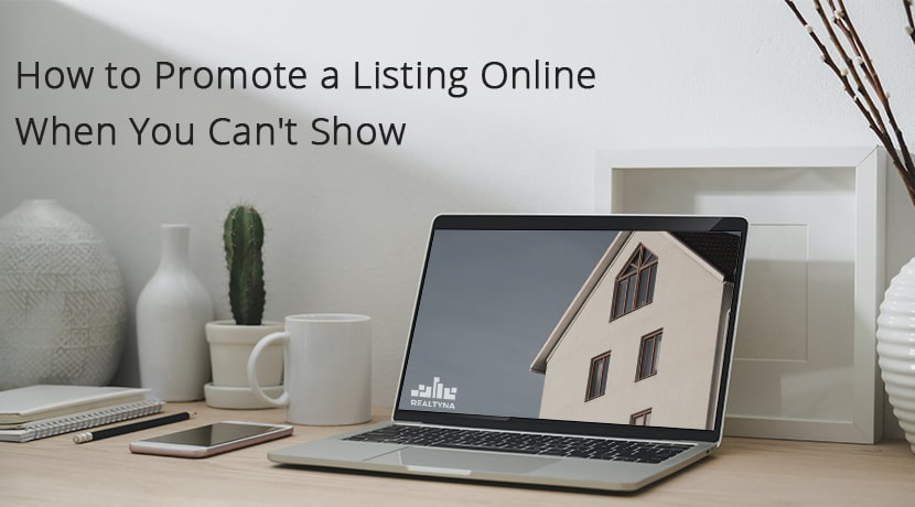 How to Promote a Listing Online When You Can't Show