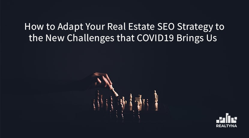 How to Adapt Your Real Estate SEO Strategy to the New Challenges that COVID-19 Brings Us