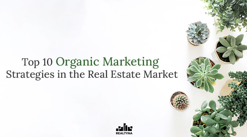 Top 10 Organic Marketing Strategies in the Real Estate Market