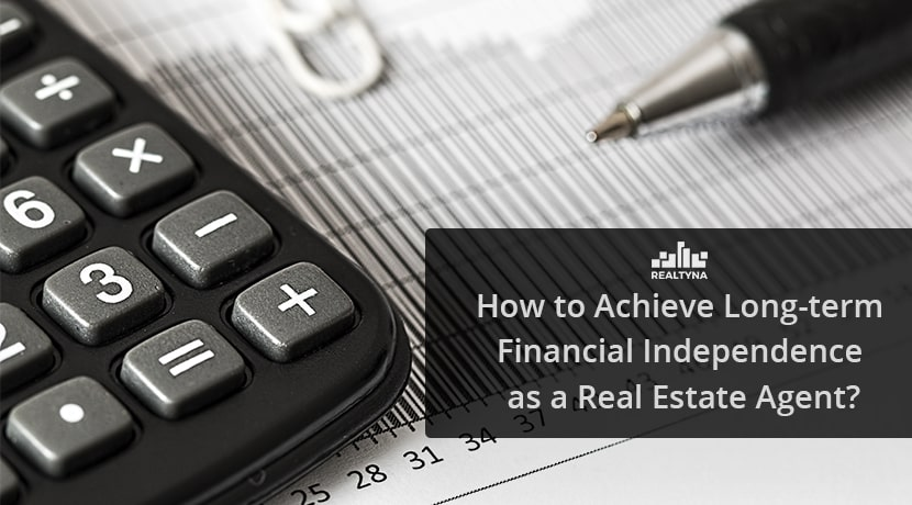 How to Achieve long-term Financial Independence as a Real Estate Agent?