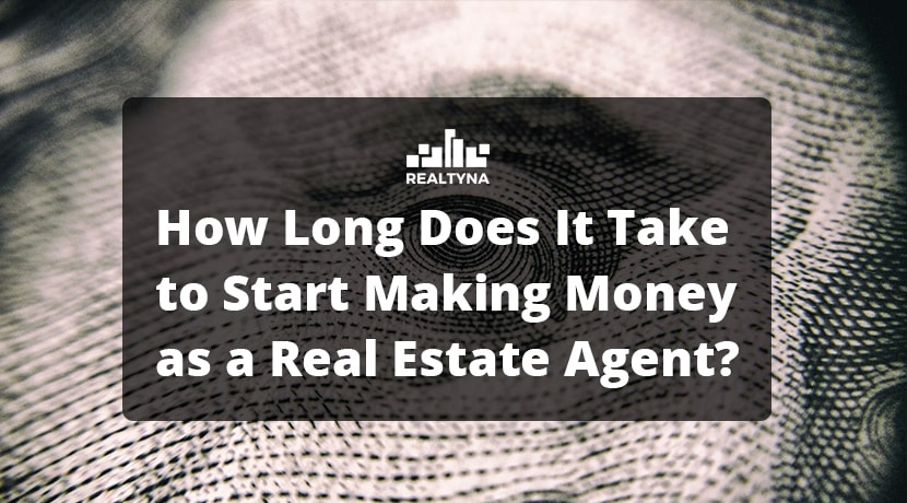 How Long Does It Take to Start Making Money as a Real Estate Agent?