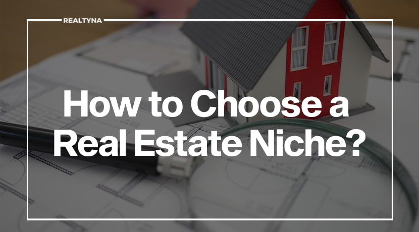 How to Choose a Real Estate Niche?