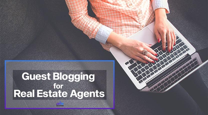 Guest Blogging for Real Estate Agents