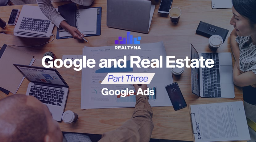 Google and Real Estate Part Three: Google Ads