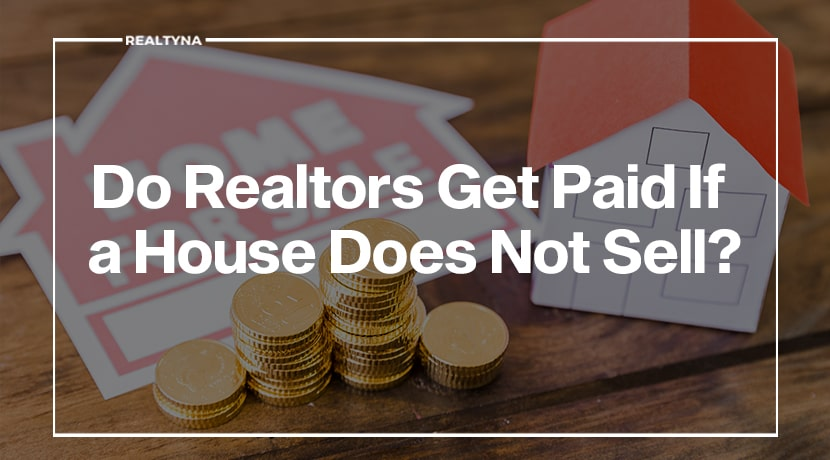 Do Realtors Get Paid If a House Does Not Sell?