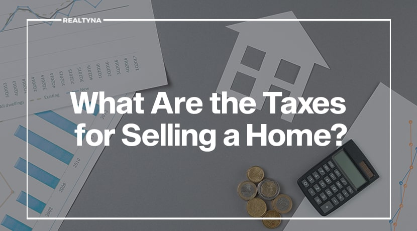 What Are the Taxes for Selling a Home?
