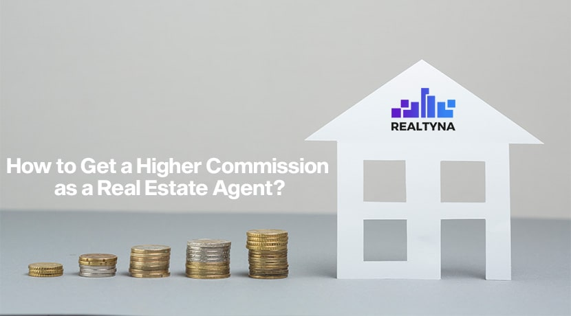 How to Get a Higher Commission as a Real Estate Agent?