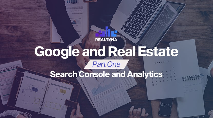 Google and Real Estate Part One: Search Console and Analytics