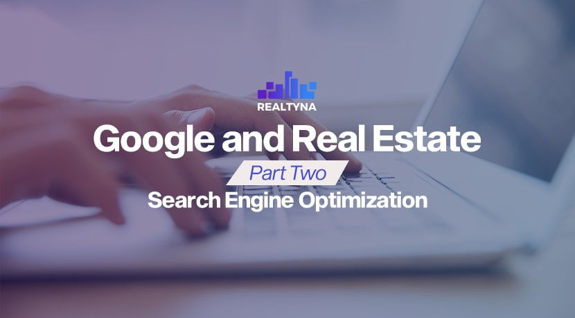 Google and Real Estate Part Two: Search Engine Optimization