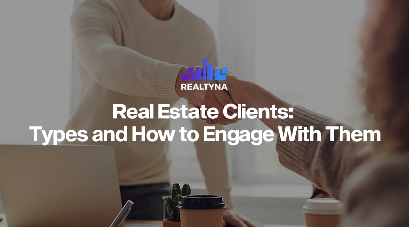 Real Estate Clients: Types and How to Engage With Them