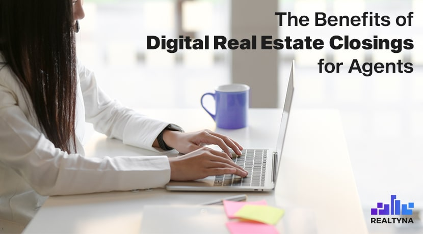 The Benefits of Digital Real Estate Closings for Agents