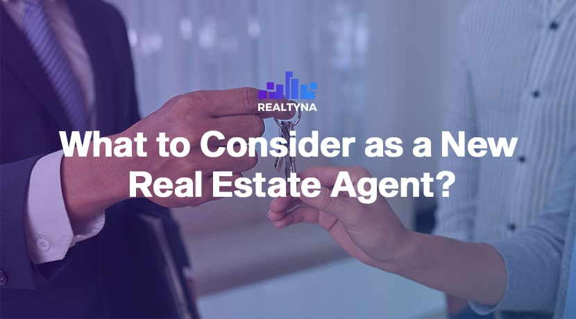 What to Consider as a New Real Estate Agent?