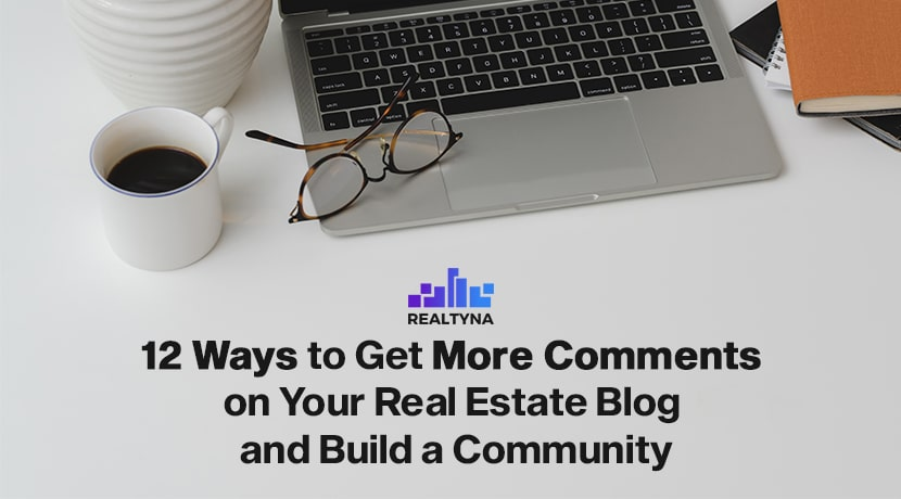 12 Ways to Get More Comments on Your Real Estate Blog and Build a Community