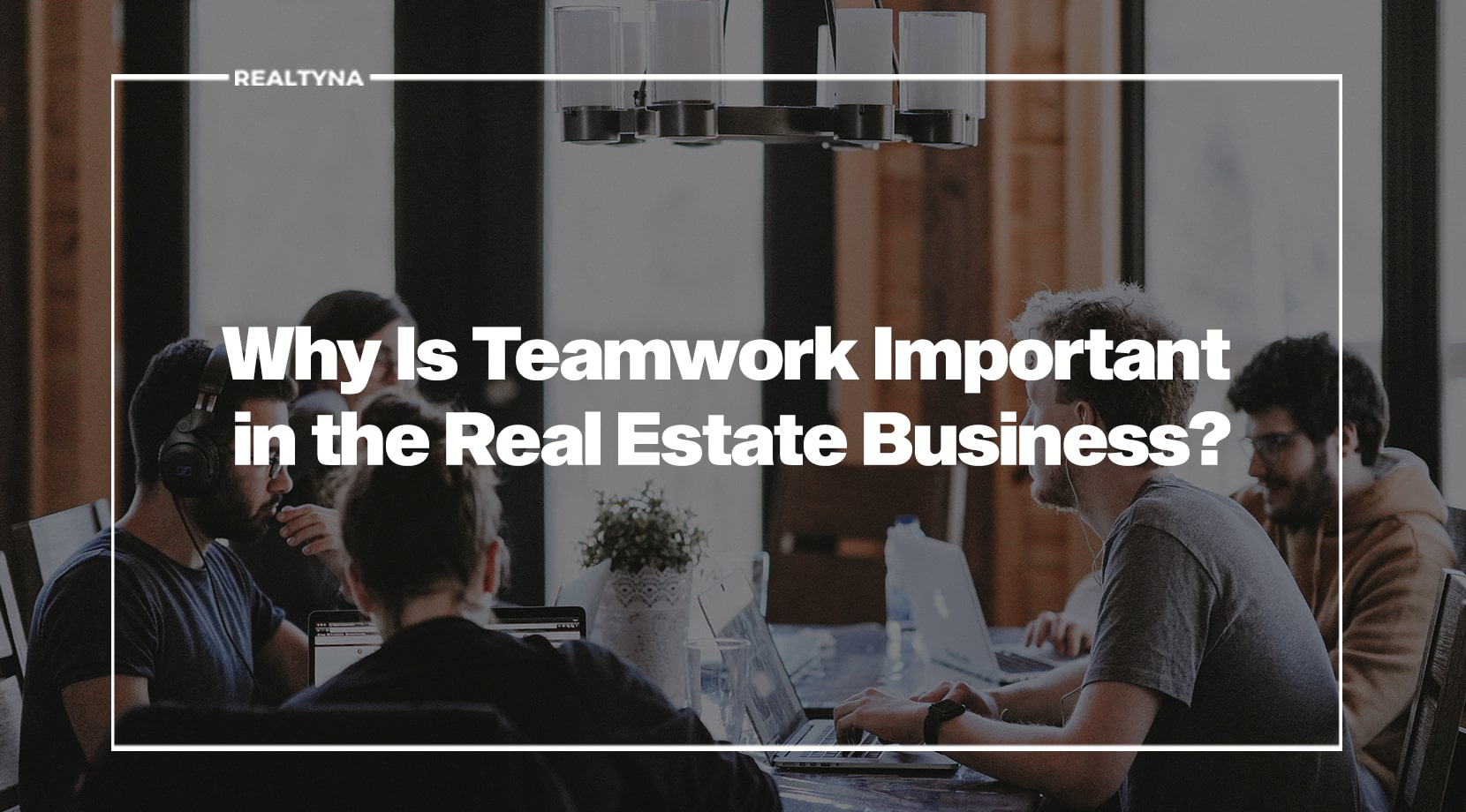 team work in the real estate business