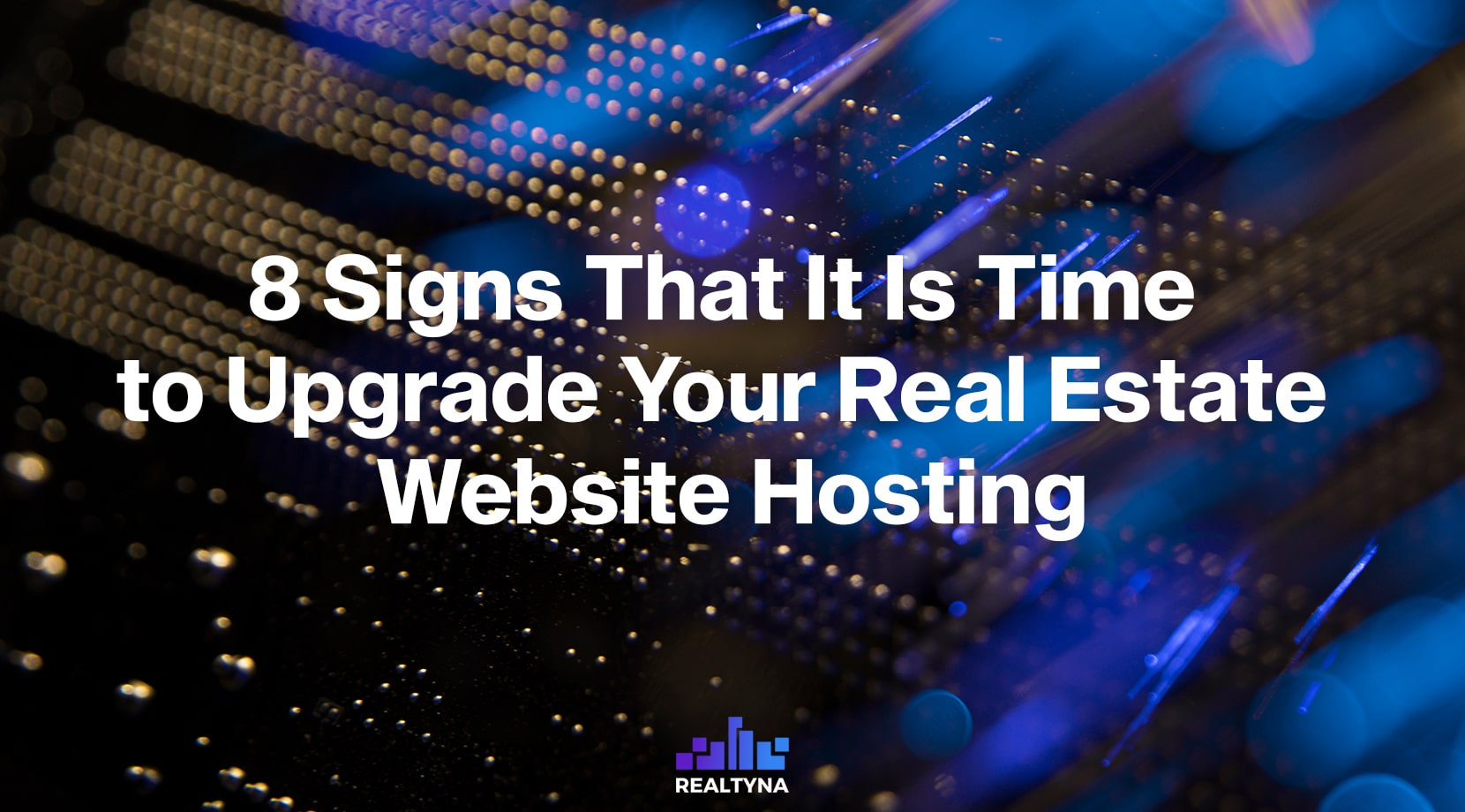 8 Signs That It Is Time to Upgrade Your Real Estate Website Hosting