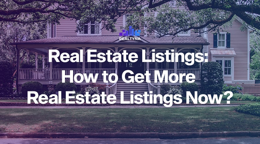 Real Estate Listings: How to Get More Real Estate Listings Now?