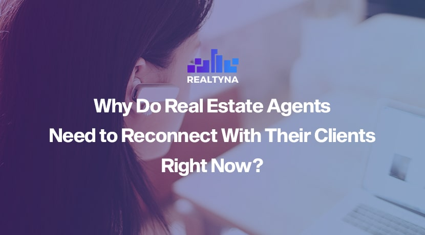 Why Do Real Estate Agents Need to Reconnect With Their Clients Right Now