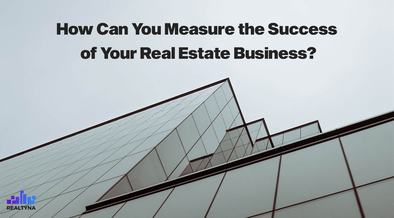 How Can You Measure the Success of Your Real Estate Business?